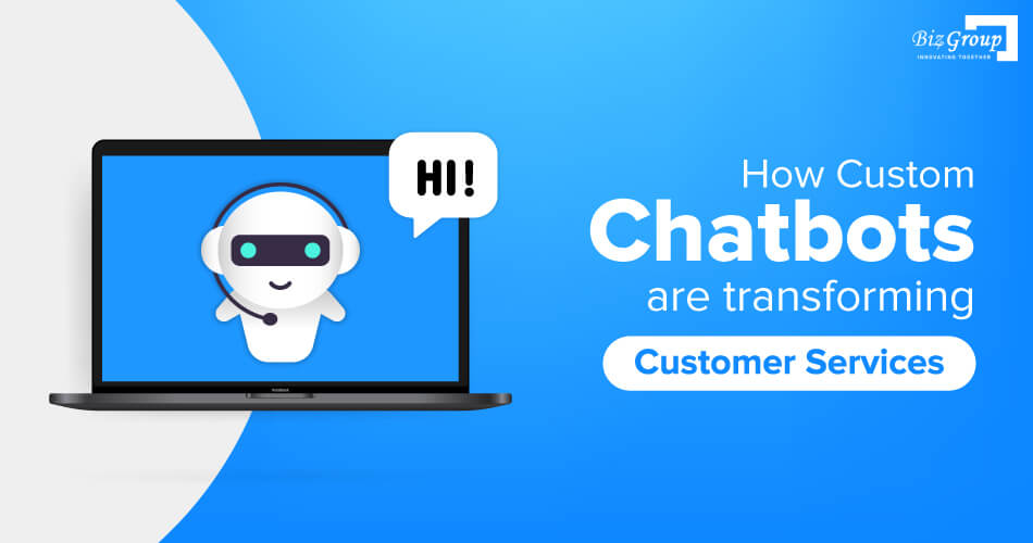how-custom-chatbots-are-transforming-customer-services