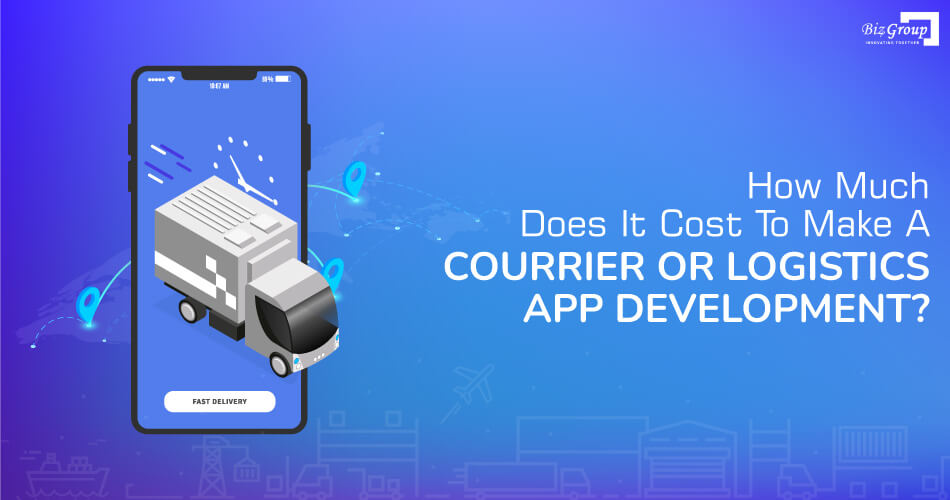 how-much-does-it-cost-to-make-a-courrier-or-logistics-app-development