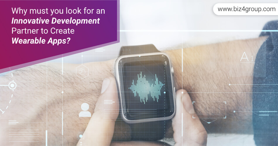 why-must-you-look-for-an-innovative-development-partner-to-create-wearable-apps